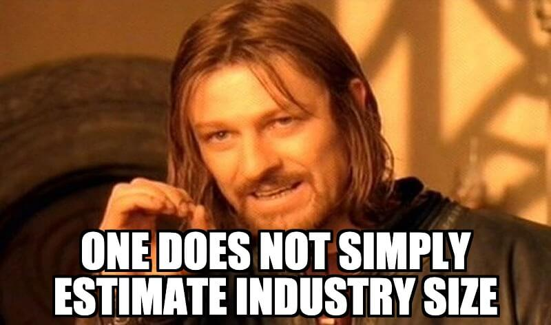 one does not simply estimate industry size meme